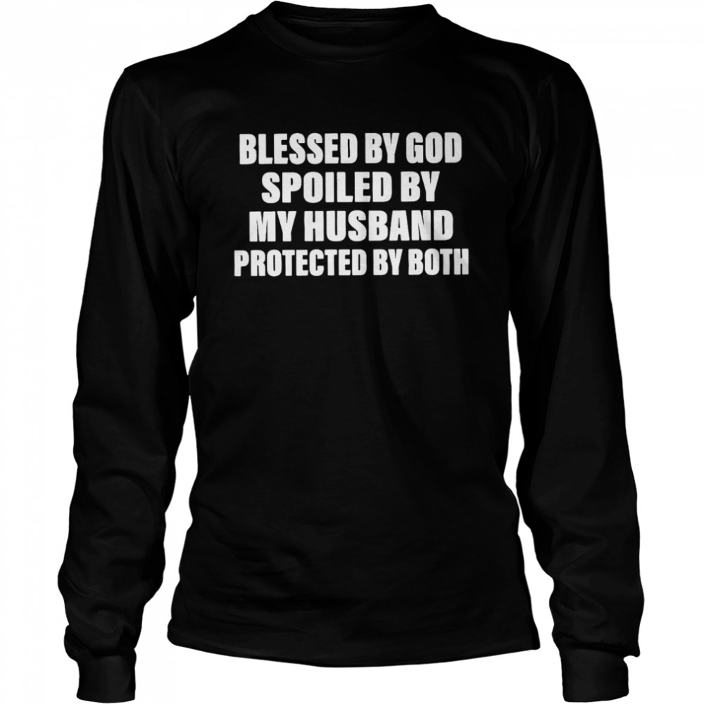 Blessed By God Spoiled By My Husband Protected By Both T-shirt Long Sleeved T-shirt