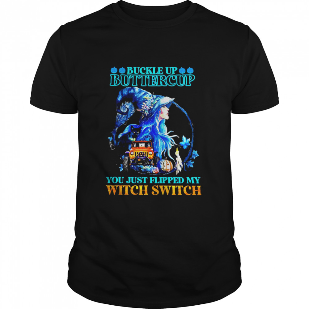 buckle up buttercup you just flipped my witch jeep halloween shirt