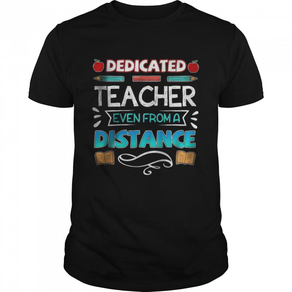 Dedicated Teacher Even From A Distance shirt