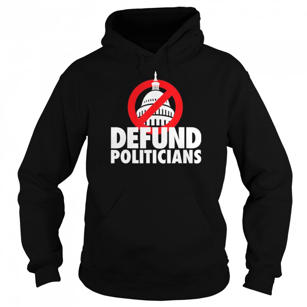 Defund Politicians Defund Congress Anti Biden political shirt Unisex Hoodie