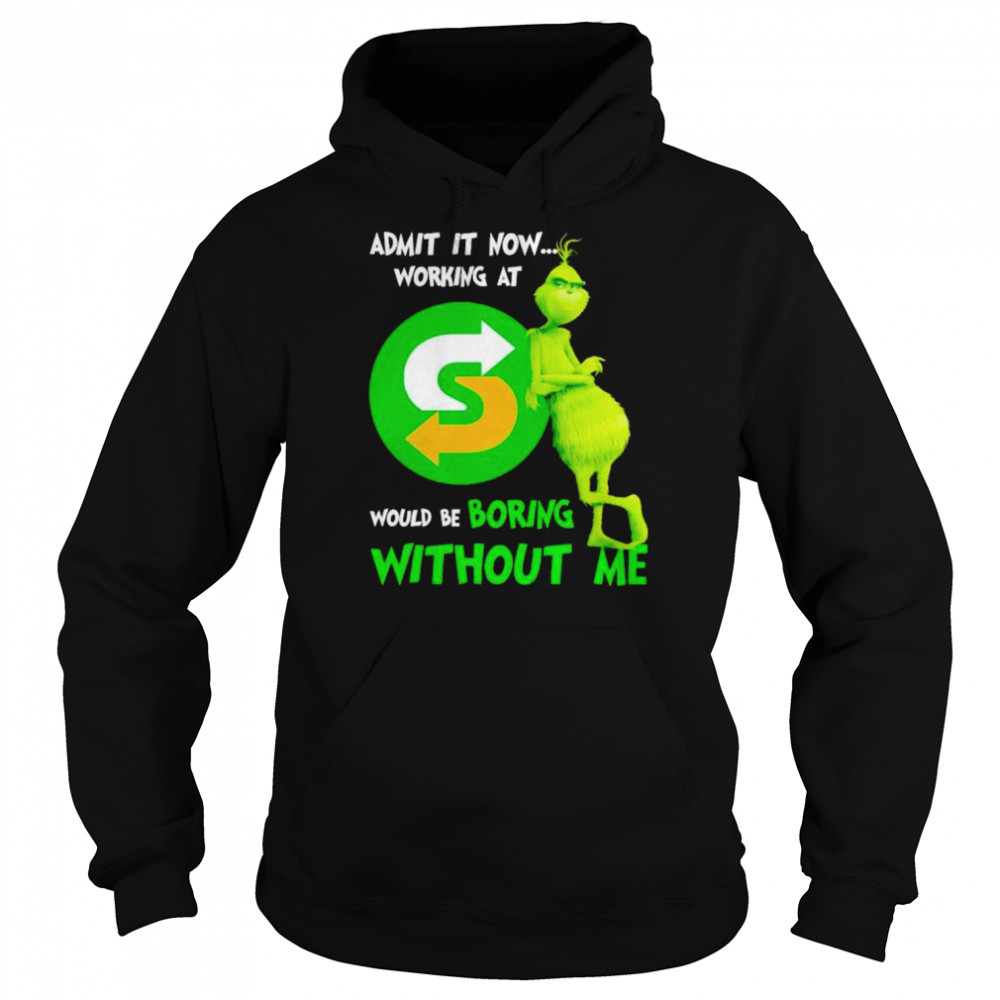 Grinch admit it now working at Subway would be bring shirt Unisex Hoodie