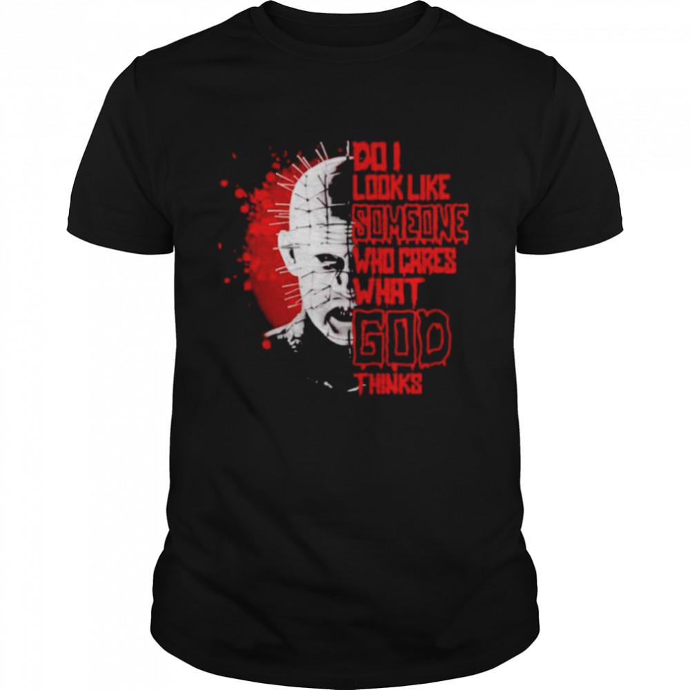 Hellraiser do I look like someone who cares what God shirt