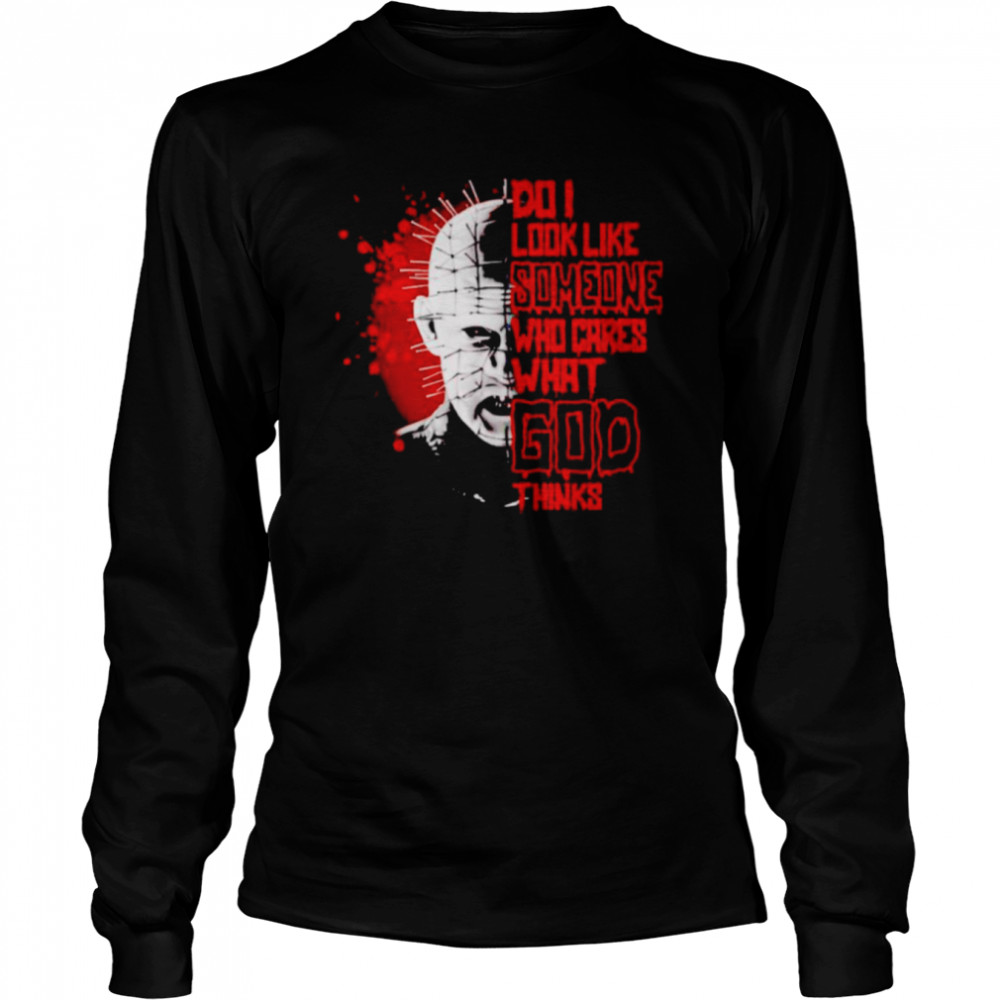 Hellraiser do I look like someone who cares what God shirt Long Sleeved T-shirt
