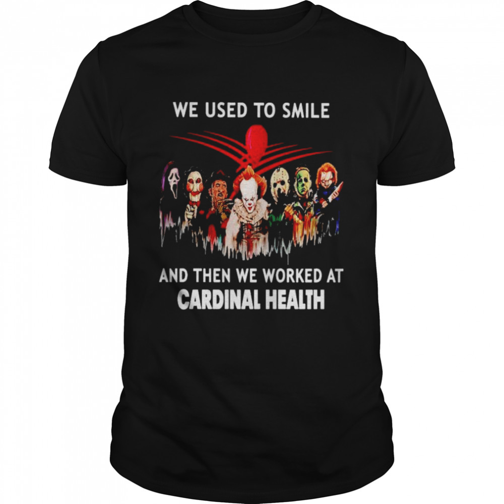 Horror Halloween we used to smile and then we worked at Cardinal Health Halloween shirt