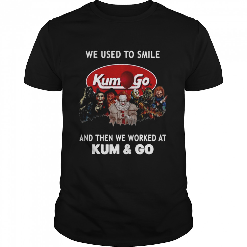 Horror Movies Characters we used to smile and then we worked at Kum & Go Halloween shirt