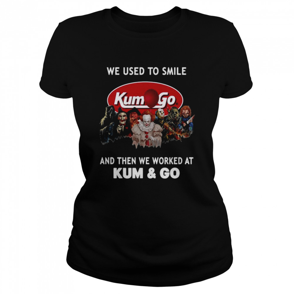 Horror Movies Characters we used to smile and then we worked at Kum & Go Halloween shirt Classic Women's T-shirt