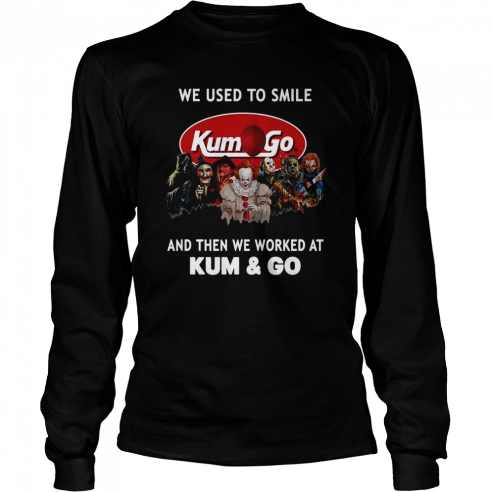Horror Movies Characters we used to smile and then we worked at Kum & Go Halloween shirt Long Sleeved T-shirt
