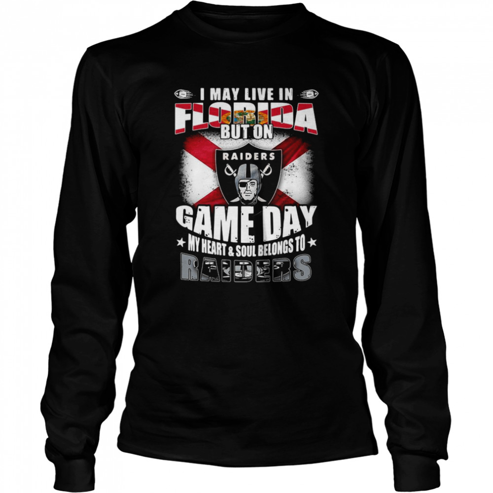 I may live in Florida but on game day my heart and soul belongs to Oakland Raiders shirt Long Sleeved T-shirt
