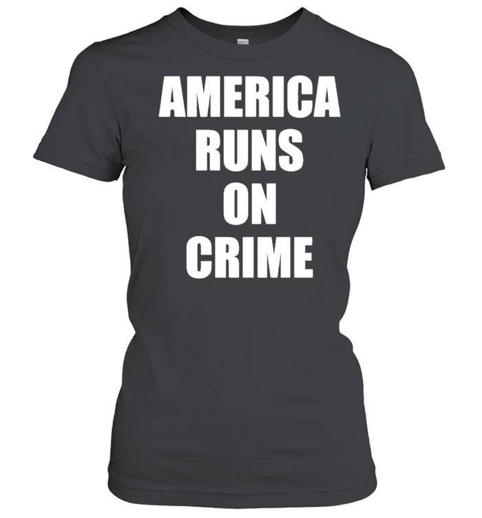 America runs on crime criminal shirt Classic Women's T-shirt