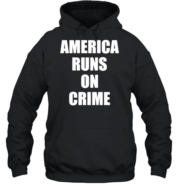 America runs on crime criminal shirt Unisex Hoodie