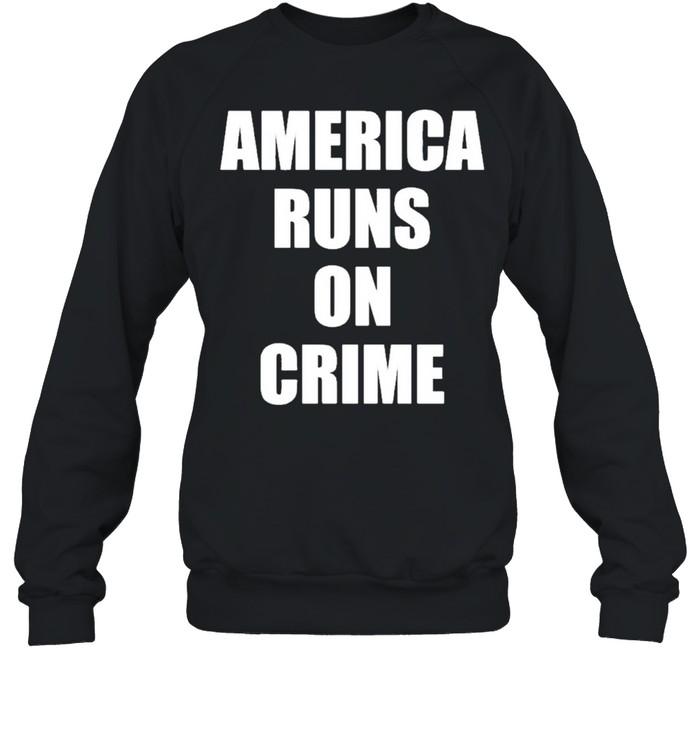 America runs on crime criminal shirt Unisex Sweatshirt
