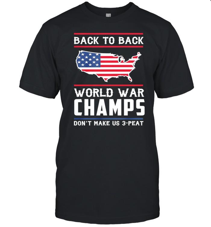 Back To Back World War Champs Dont Make Us 3 Peat American Flag shirt