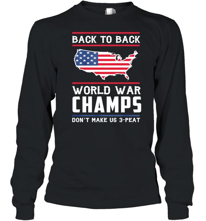 Back To Back World War Champs Dont Make Us 3 Peat American Flag shirt Long Sleeved T-shirt