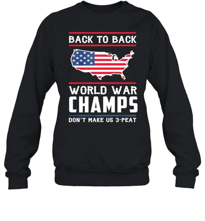 Back To Back World War Champs Dont Make Us 3 Peat American Flag shirt Unisex Sweatshirt