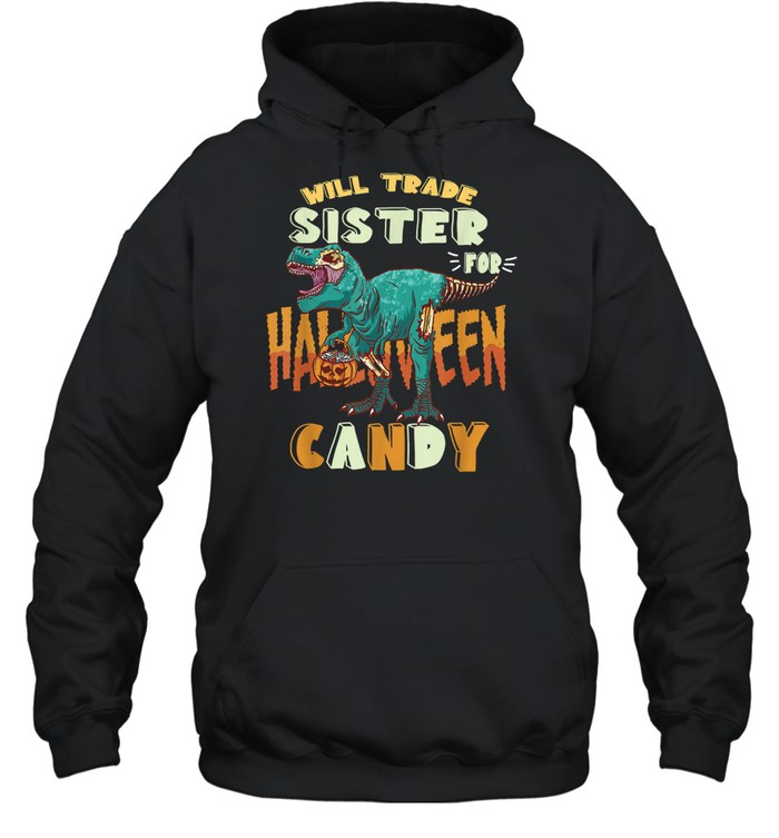 Boys Halloween t-rex Will Trade Sister for Candy Matching shirt Unisex Hoodie