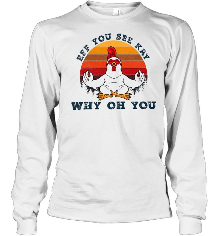 Chicken Yoga Eff You See Kay Why Oh You Vintage T-shirt Long Sleeved T-shirt
