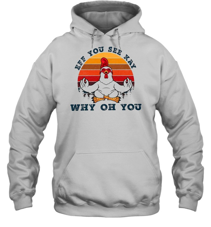Chicken Yoga Eff You See Kay Why Oh You Vintage T-shirt Unisex Hoodie