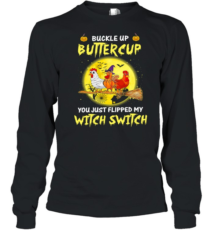 Chickens Witch Buckle Up Buttercup You Just Flipped My Witch Switch Halloween shirt Long Sleeved T-shirt