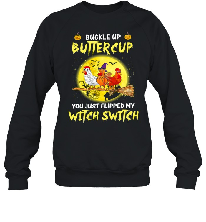 Chickens Witch Buckle Up Buttercup You Just Flipped My Witch Switch Halloween shirt Unisex Sweatshirt