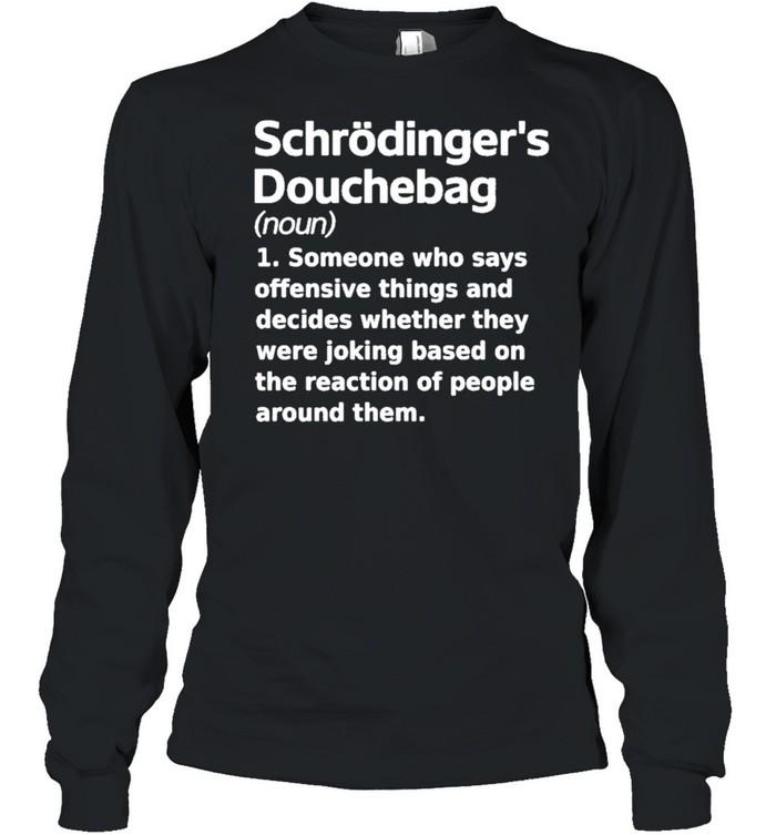 Chrodingers douchebag jonahdispatch chrodingers douchebag shirt Long Sleeved T-shirt