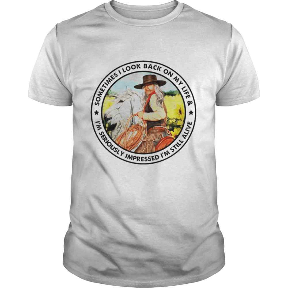 Cowgirl sometimes I look back on my life shirt
