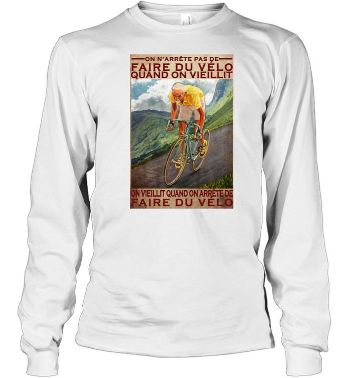 Cycling On N'arrête Pas De Faire Du Vélo Quand On Vieillit On Vieillit Quand On Arrete Faire Du Velo T-shirt Long Sleeved T-shirt