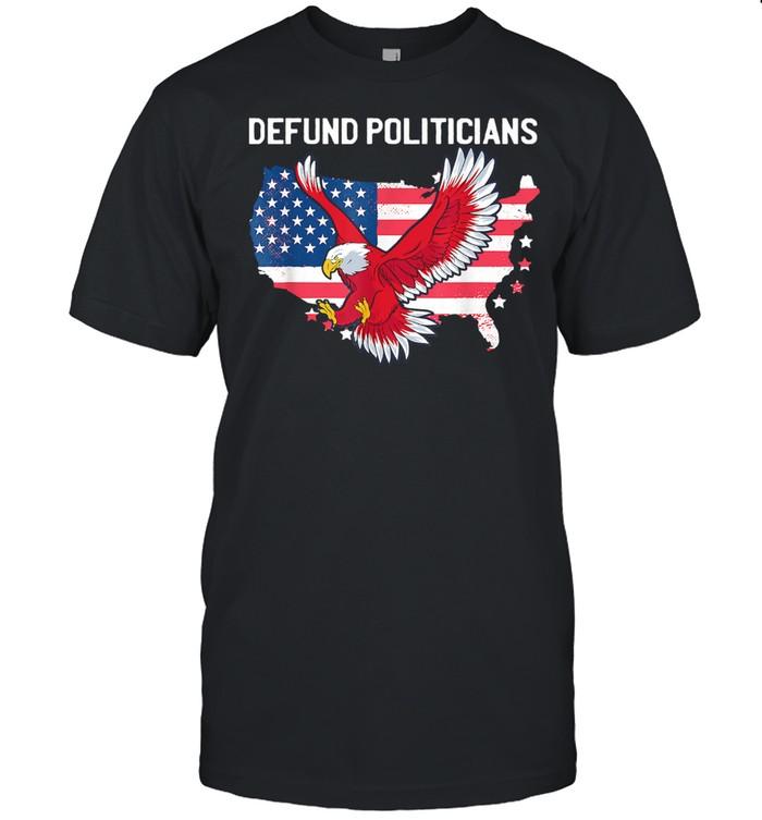 Defund Politicians Libertarian Anti Government Political Ealge Usa Flag shirt