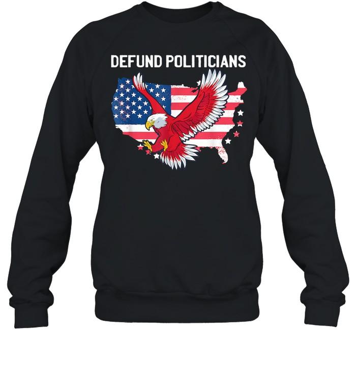 Defund Politicians Libertarian Anti Government Political Ealge Usa Flag shirt Unisex Sweatshirt