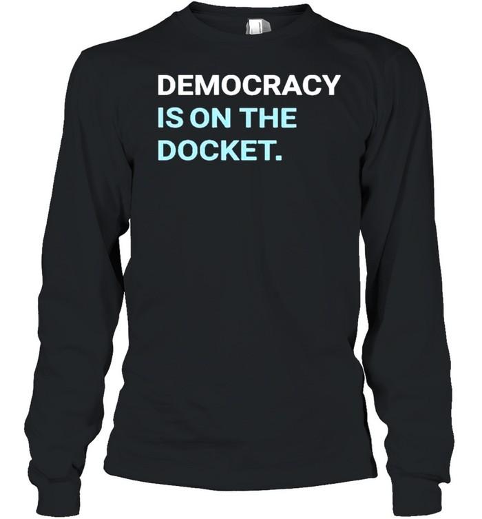 Democracy is on the docket democracydocket store democracy is on the docket shirt Long Sleeved T-shirt
