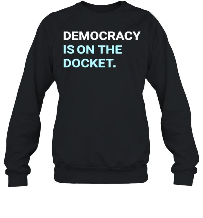 Democracy is on the docket democracydocket store democracy is on the docket shirt Unisex Sweatshirt