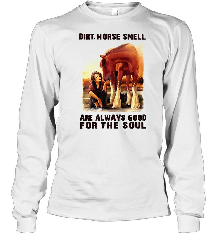Dirt Horse Smell Are Always Good For The Soul Vintage T-shirt Long Sleeved T-shirt
