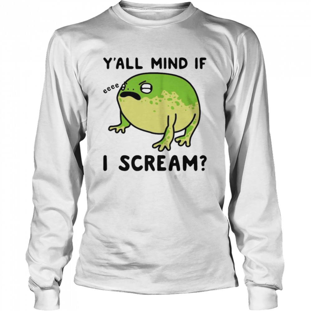 Frog y'all mind if I scream shirt Long Sleeved T-shirt
