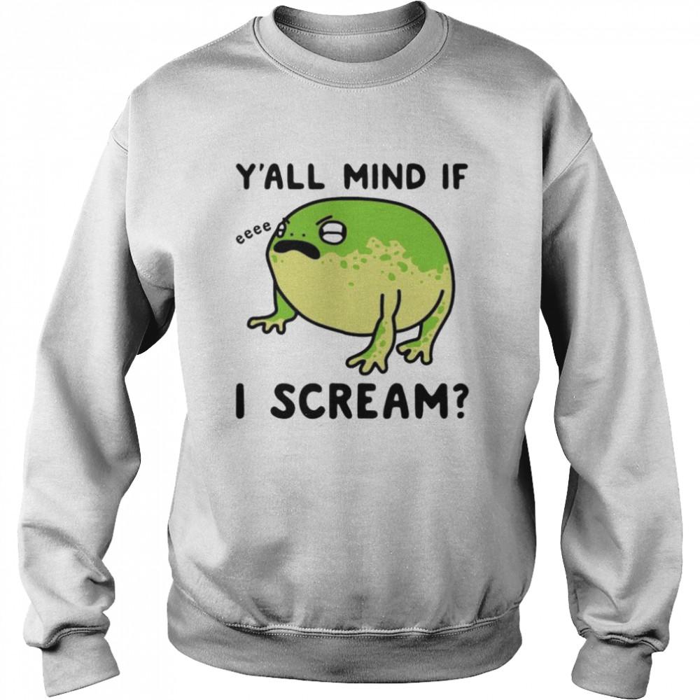 Frog y'all mind if I scream shirt Unisex Sweatshirt