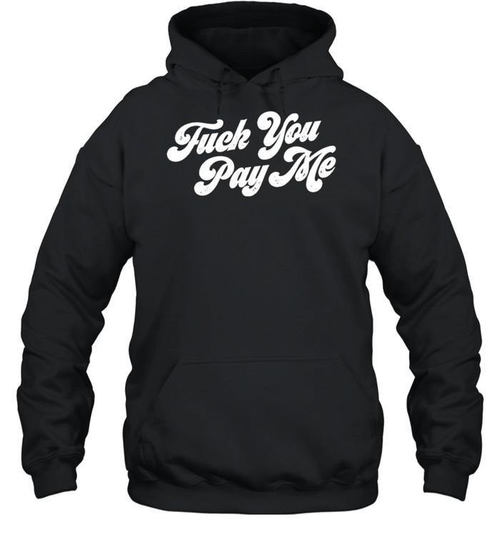 Fuck you pay me shirt Unisex Hoodie