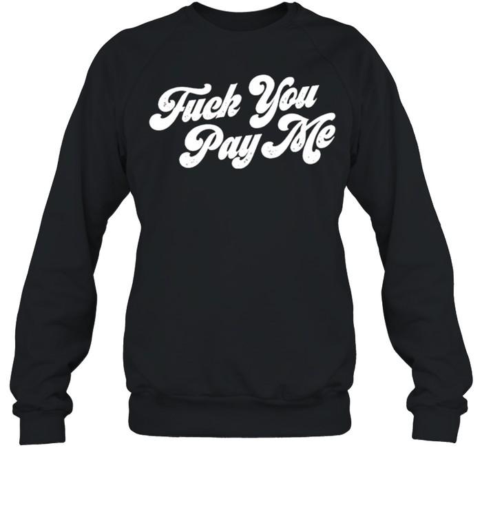 Fuck you pay me shirt Unisex Sweatshirt