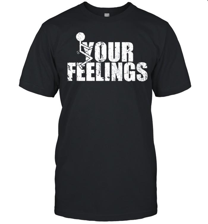 Fuck your feelings gruntstyle fuck your feelings shirt