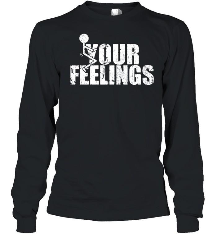 Fuck your feelings gruntstyle fuck your feelings shirt Long Sleeved T-shirt