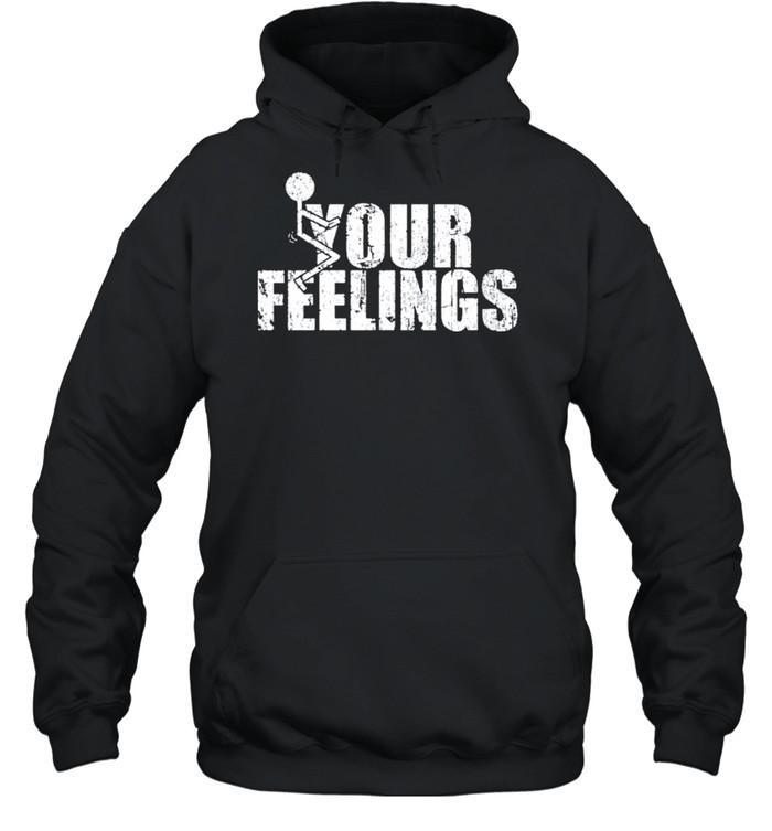 Fuck your feelings gruntstyle fuck your feelings shirt Unisex Hoodie