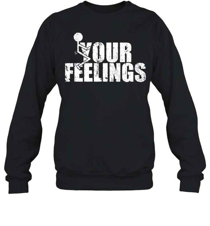 Fuck your feelings gruntstyle fuck your feelings shirt Unisex Sweatshirt
