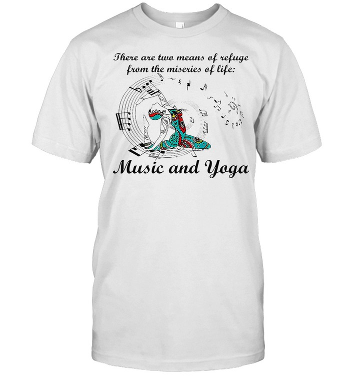 Girl There Are Two Means Of Refuge From The Miseries Of Life Music And Yoga T-shirt