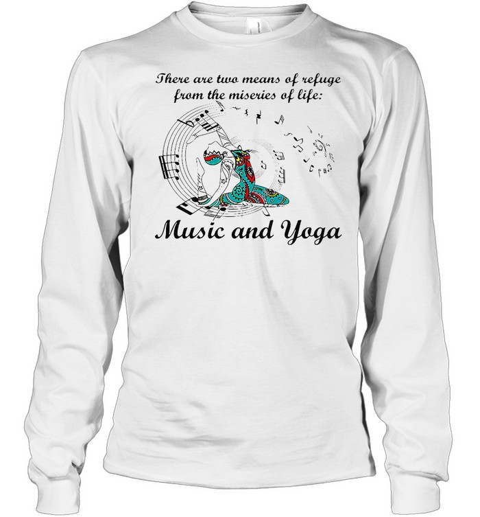 Girl There Are Two Means Of Refuge From The Miseries Of Life Music And Yoga T-shirt Long Sleeved T-shirt