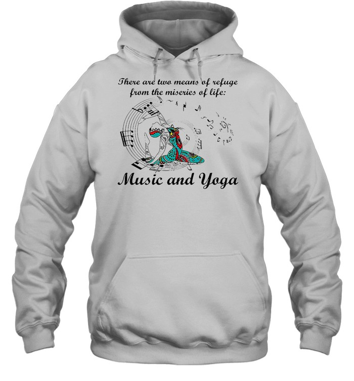 Girl There Are Two Means Of Refuge From The Miseries Of Life Music And Yoga T-shirt Unisex Hoodie