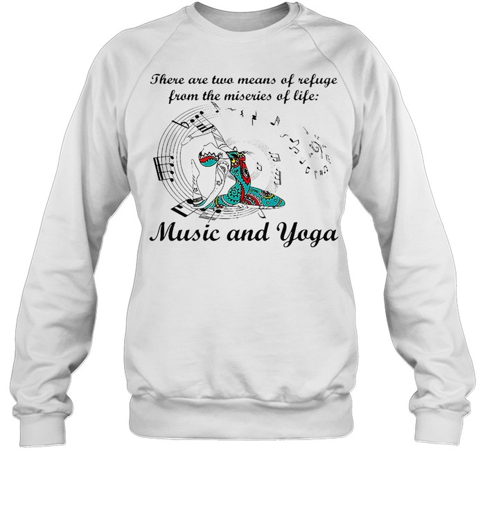 Girl There Are Two Means Of Refuge From The Miseries Of Life Music And Yoga T-shirt Unisex Sweatshirt