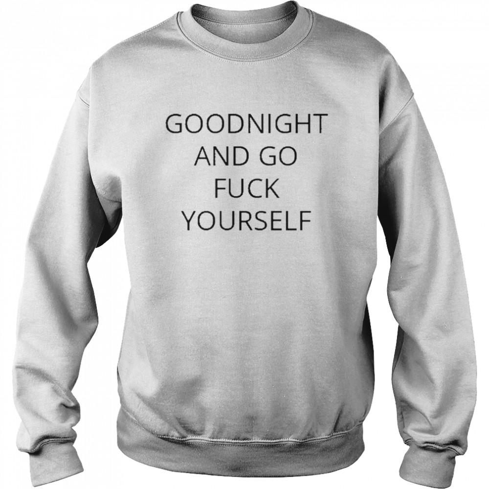 Goodnight and go fuck yourself for shirt Unisex Sweatshirt