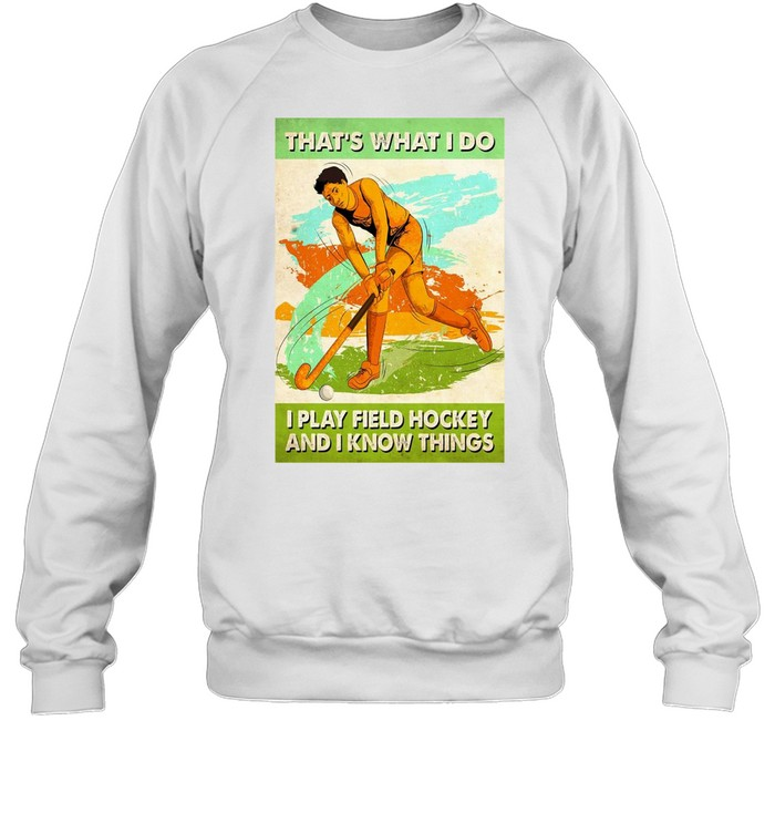 Hockey That's What I Do I Play Field Hockey And I Know Things Vertical Poster T-shirt Unisex Sweatshirt