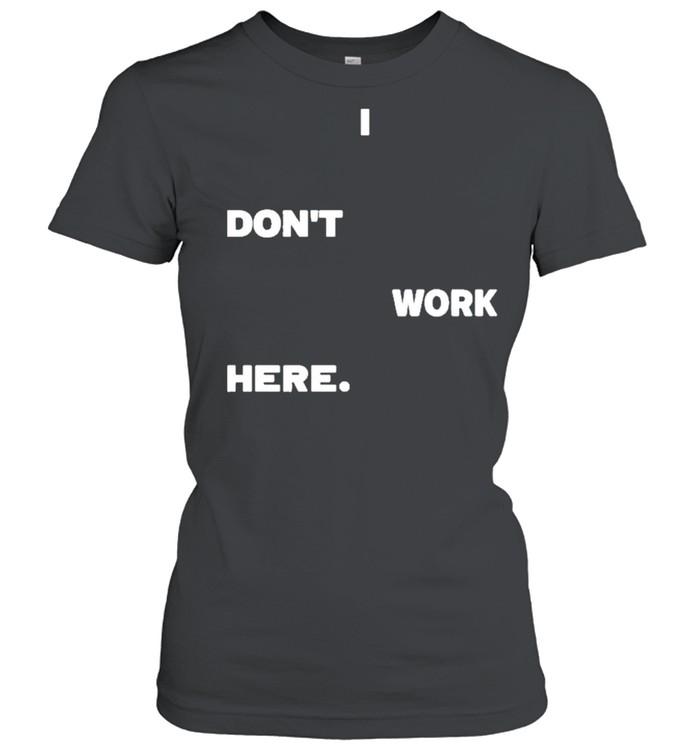I dont work here arlanwashere I dont work here shirt Classic Women's T-shirt