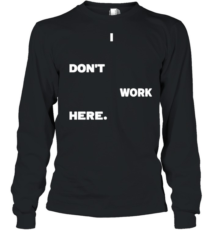 I dont work here arlanwashere I dont work here shirt Long Sleeved T-shirt