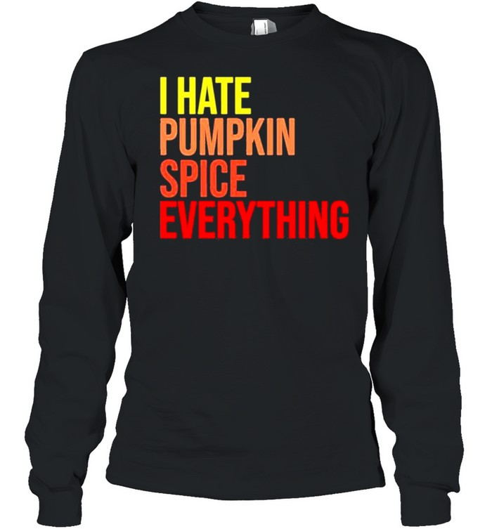 I hate pumpkin spice everything hassan sayyed I hate pumpkin spice everything shirt Long Sleeved T-shirt