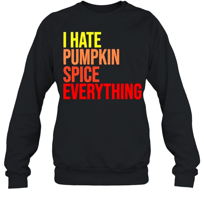 I hate pumpkin spice everything hassan sayyed I hate pumpkin spice everything shirt Unisex Sweatshirt