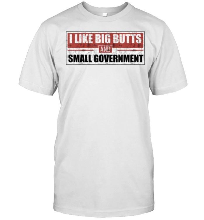 I like big butts and small government T-Shirt